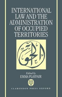 International Law and the Administration of Occupied Territories: The Two Decades of Israeli Occupation of the West Bank and Gaza Strip. The proceedings of a conference organized by al-Haq in Jerusalem in January 1988 (Hardback)