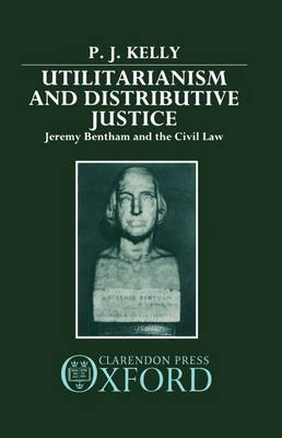 Utilitarianism and Distributive Justice: Jeremy Bentham and the Civil Law (Hardback)