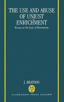 The Use and Abuse of Unjust Enrichment: Essays on the Law of Restitution (Hardback)