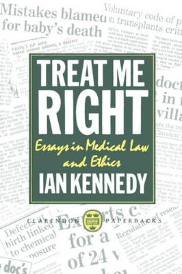Treat Me Right: Essays in Medical Law and Ethics - Clarendon Paperbacks (Paperback)