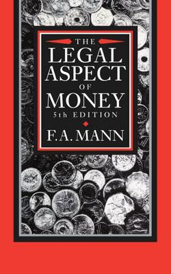 The Legal Aspect of Money: With Special Reference to Comparative Private and Public International Law (Hardback)