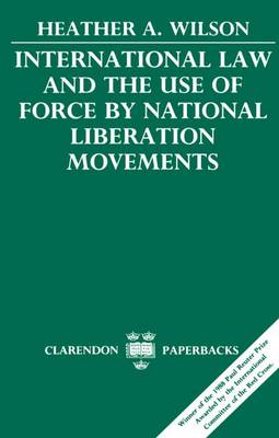 International Law and the Use of Force by National Liberation Movements - Clarendon Paperbacks (Paperback)