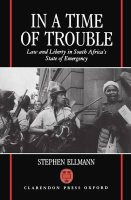 In a Time of Trouble: Law and Liberty in South Africa's State of Emergency (Hardback)