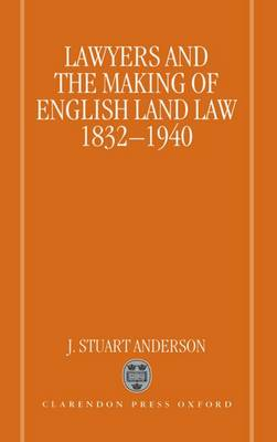 Lawyers and the Making of English Land Law 1832-1940 (Hardback)