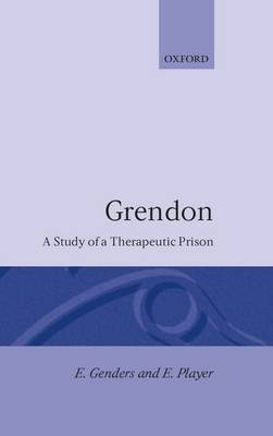 Grendon: A Study of a Therapeutic Prison - Clarendon Studies in Criminology (Hardback)