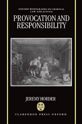 Provocation and Responsibility - Oxford Monographs on Criminal Law and Justice (Hardback)