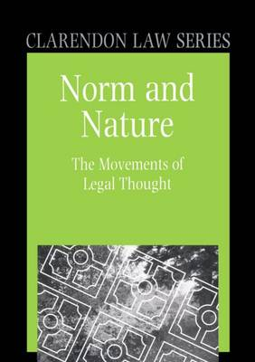 Norm and Nature: The Movements of Legal Thought - Clarendon Law Series (Hardback)