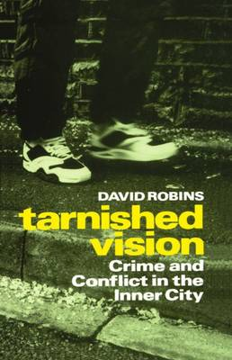 Tarnished Vision: Crime and Conflict in the Inner City (Hardback)