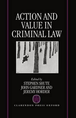 Action and Value in Criminal Law (Hardback)