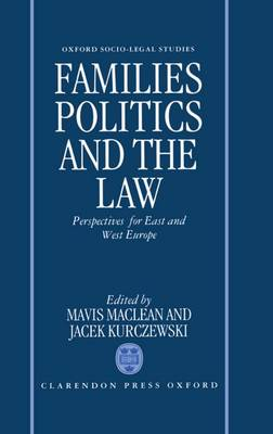 Families, Politics, and the Law: Perspectives for East and West Europe - Oxford Socio-Legal Studies (Hardback)