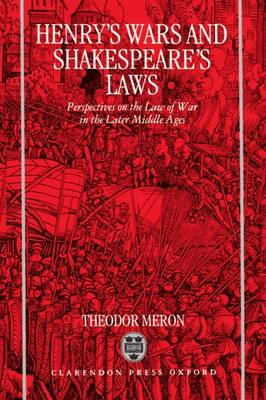 Henry's Wars and Shakespeare's Laws: Perspectives on the Law of War in the Later Middle Ages (Hardback)