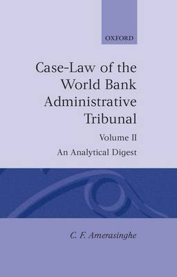 Case-Law of the World Bank Administrative Tribunal: Volume II - Case-Law of the World Bank Administrative Tribunal (Hardback)