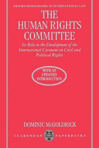 The Human Rights Committee: Its Role in the Development of the International Covenant on Civil and Political Rights - Oxford Monographs in International Law (Paperback)