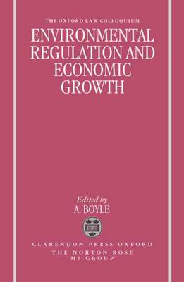 Environmental Regulation and Economic Growth - Oxford-Norton Rose Law Colloquium (Hardback)