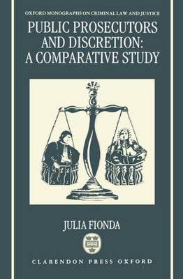 Public Prosecutors and Discretion: A Comparative Study - Oxford Monographs on Criminal Law and Justice (Hardback)