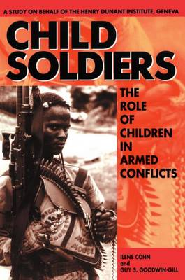 Child Soldiers: The Role of Children in Armed Conflict. A Study for the Henry Dunant Institute, Geneva (Paperback)