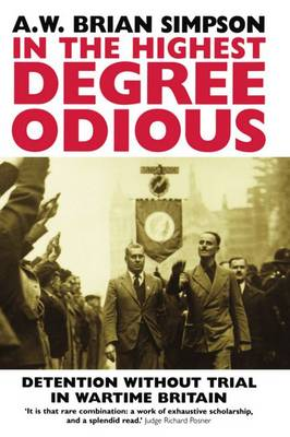 In the Highest Degree Odious: Detention without Trial in Wartime Britain (Paperback)