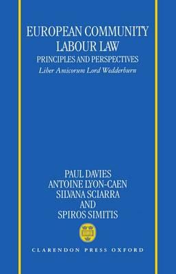 European Community Labour Law: Principles and Perspectives: Liber Amicorum Lord Wedderburn of Charlton (Hardback)