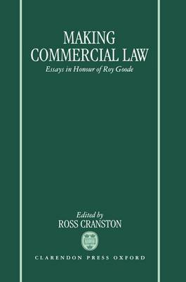 Making Commercial Law: Essays in Honour of Roy Goode (Hardback)