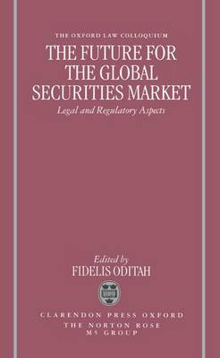 The Future for the Global Securities Market - Legal and Regulatory Aspects - Oxford-Norton Rose Law Colloquium (Hardback)