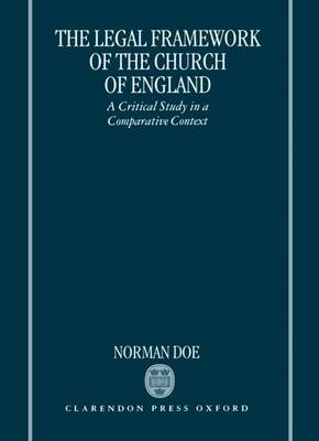 The Legal Framework of the Church of England: A Critical Study in a Comparative Context (Hardback)