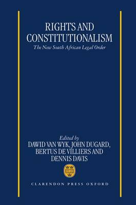 Rights and Constitutionalism: The New South African Legal Order (Hardback)