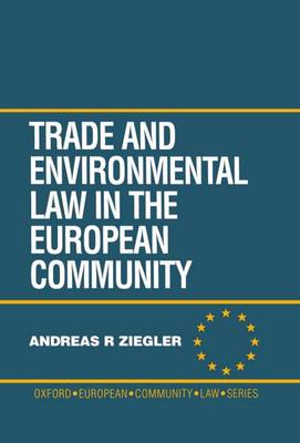 Trade and Environment Law in the European Community - Oxford European Community Law Library (Hardback)