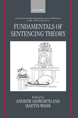 Fundamentals of Sentencing Theory: Essays in Honour of Andrew von Hirsch - Oxford Monographs on Criminal Law and Justice (Hardback)