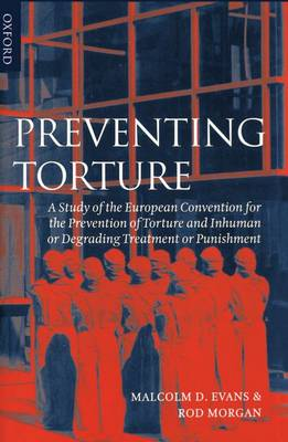 Preventing Torture: A Study of the European Convention for the Prevention of Torture and Inhuman or Degrading Treatment or Punishment (Hardback)