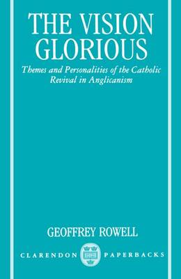 The Vision Glorious: Themes and Personalities of the Catholic Revival in Anglicanism - Clarendon Paperbacks (Paperback)