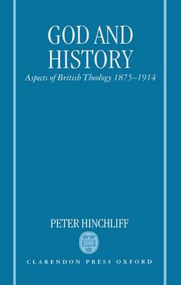 God and History: Aspects of British Theology 1875-1914 (Hardback)