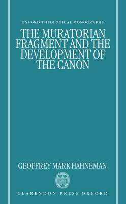 The Muratorian Fragment and the Development of the Canon - Oxford Theological Monographs (Hardback)