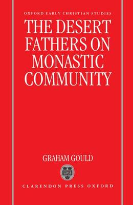 The Desert Fathers on Monastic Community - Oxford Early Christian Studies (Hardback)