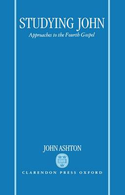 Studying John: Approaches to the Fourth Gospel (Hardback)