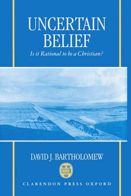 Uncertain Belief: Is it Rational to be a Christian? (Hardback)