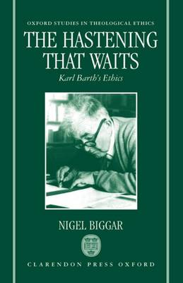 The Hastening that Waits: Karl Barth's Ethics - Oxford Studies in Theological Ethics (Paperback)