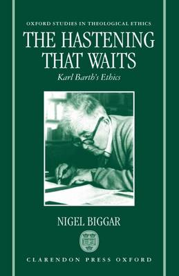 The Hastening that Waits: Karl Barth's Ethics - Oxford Studies in Theological Ethics (Hardback)