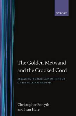 The Golden Metwand and the Crooked Cord: Essays in Honour of Sir William Wade QC (Hardback)