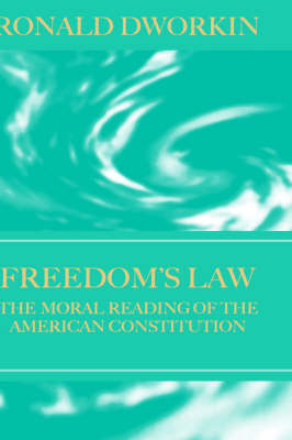Freedom's Law: The Moral Reading of the American Constitution (Hardback)
