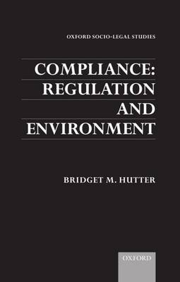 Compliance: Regulation and Environment - Oxford Socio-Legal Studies (Hardback)