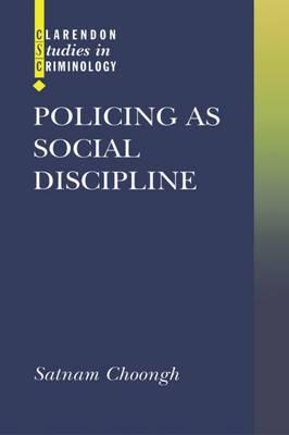 Policing as Social Discipline - Clarendon Studies in Criminology (Hardback)