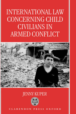 International Law Concerning Child Civilians in Armed Conflict (Hardback)