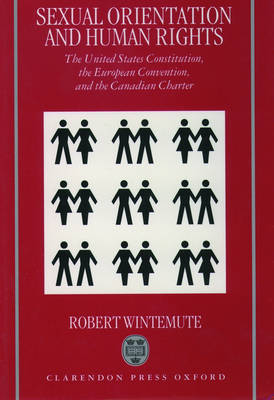 Sexual Orientation and Human Rights: The United States Constitution, the European Convention, and the Canadian Charter (Paperback)