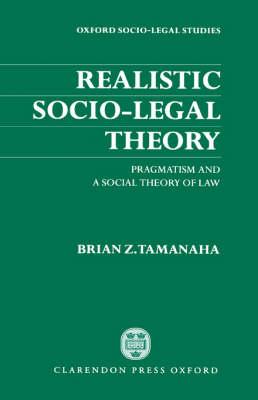 Realistic Socio-Legal Theory: Pragmatism and a Social Theory of Law - Oxford Socio-Legal Studies (Hardback)