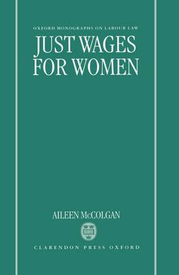 Just Wages for Women - Oxford Monographs on Labour Law (Hardback)