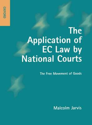 The Application of EC Law by National Courts: The Free Movement of Goods (Hardback)