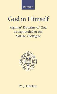 God in Himself: Aquinas' Doctrine of God as Expounded in the Summa Theologiae - Oxford Theological Monographs (Hardback)
