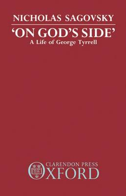 'On God's Side': A Life of George Tyrrell (Hardback)