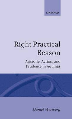 Right Practical Reason: Aristotle, Action, and Prudence in Aquinas - Oxford Theological Monographs (Hardback)