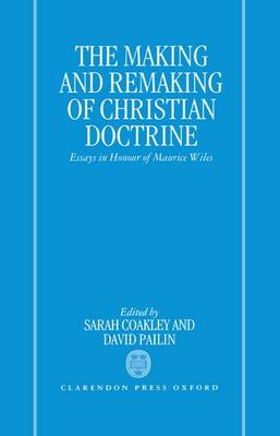 The Making and Remaking of Christian Doctrine: Essays in Honour of Maurice Wiles (Hardback)